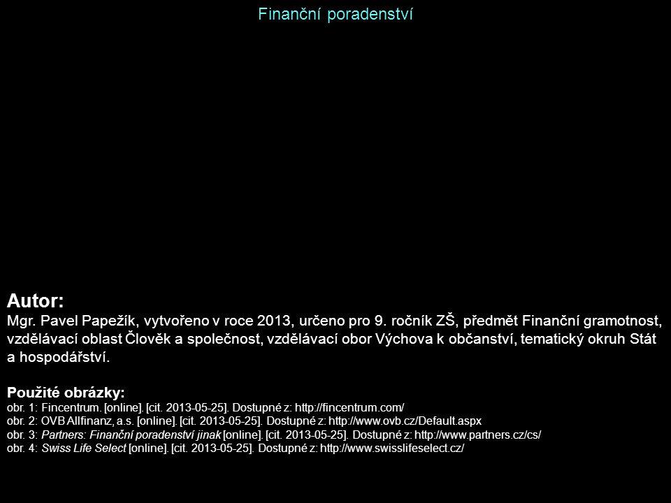 Finanční poradenství Autor: Mgr. Pavel Papežík, vytvořeno v roce 2013, určeno pro 9. ročník ZŠ, předmět Finanční gramotnost, vzdělávací oblast Člověk