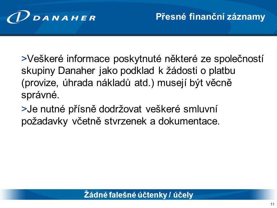 11 >Veškeré informace poskytnuté některé ze společností skupiny Danaher jako podklad k žádosti o platbu (provize, úhrada nákladů atd.) musejí být věcně správné.
