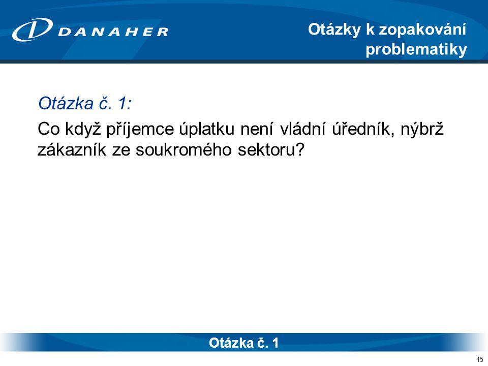 15 Otázka č. 1: Co když příjemce úplatku není vládní úředník, nýbrž zákazník ze soukromého sektoru.