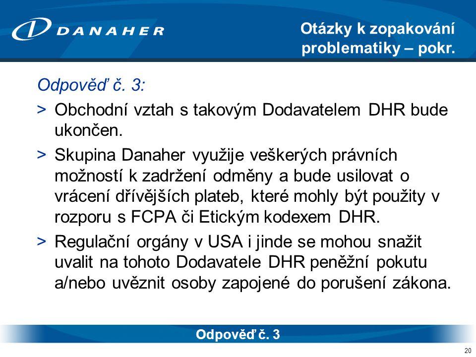 20 Odpověď č. 3: >Obchodní vztah s takovým Dodavatelem DHR bude ukončen.