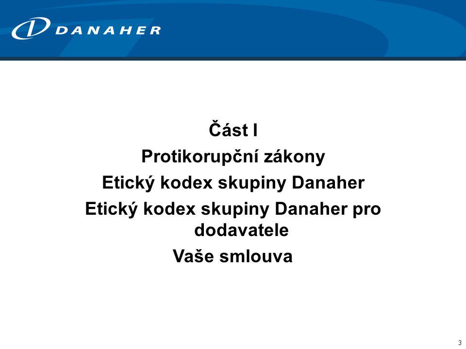 3 Část I Protikorupční zákony Etický kodex skupiny Danaher Etický kodex skupiny Danaher pro dodavatele Vaše smlouva