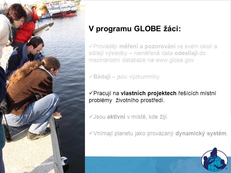 V programu GLOBE žáci: Provádějí měření a pozorování ve svém okolí a sdílejí výsledky – naměřená data odesílají do mezinárodní databáze na www.globe.g