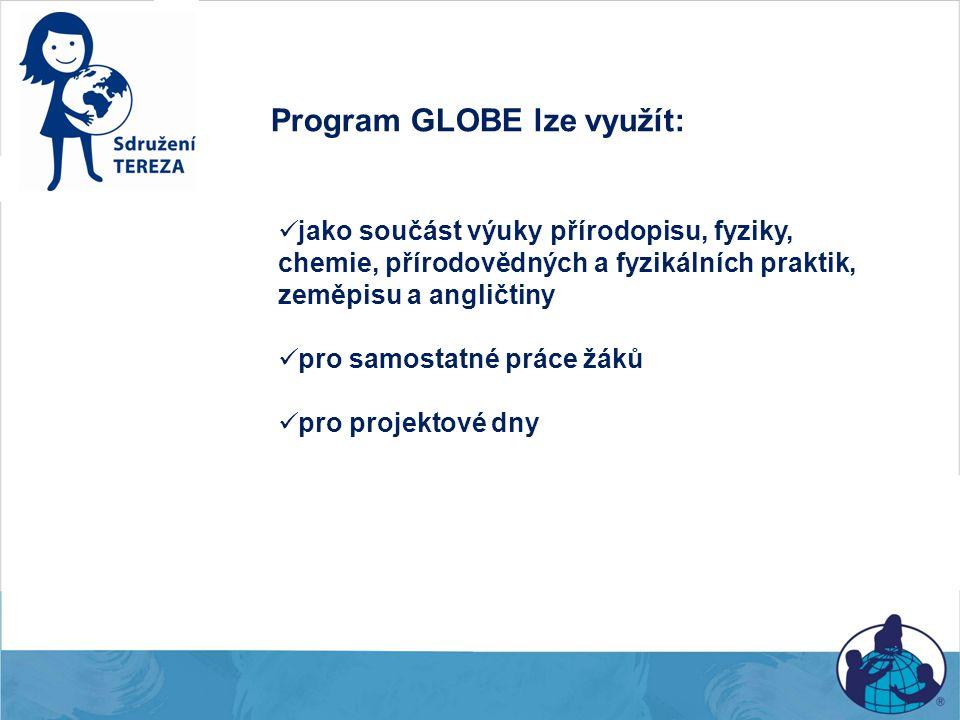 Program GLOBE lze využít: jako součást výuky přírodopisu, fyziky, chemie, přírodovědných a fyzikálních praktik, zeměpisu a angličtiny pro samostatné p