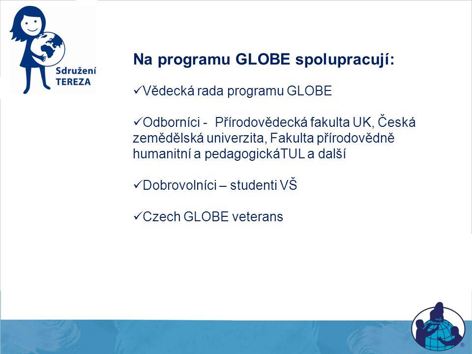 Na programu GLOBE spolupracují: Vědecká rada programu GLOBE Odborníci - Přírodovědecká fakulta UK, Česká zemědělská univerzita, Fakulta přírodovědně h