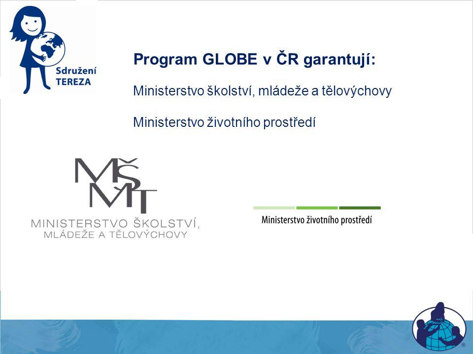 Program GLOBE v ČR garantují: Ministerstvo školství, mládeže a tělovýchovy Ministerstvo životního prostředí
