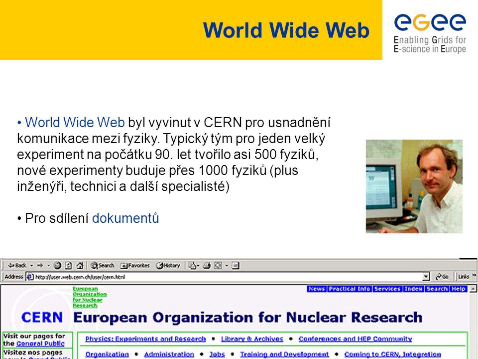 CESNET EGEE seminář, 26.10.2004 - 12 World Wide Web byl vyvinut v CERN pro usnadnění komunikace mezi fyziky.