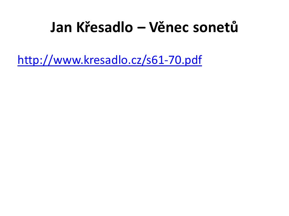 Jan Křesadlo – Věnec sonetů http://www.kresadlo.cz/s61-70.pdf