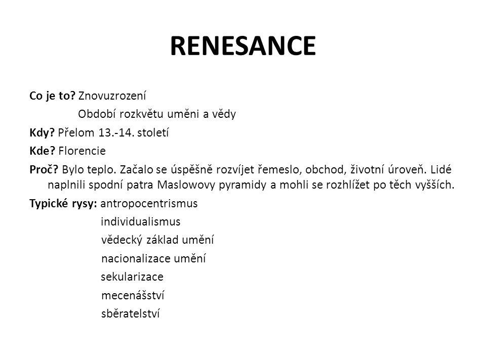 RENESANCE Co je to? Znovuzrození Období rozkvětu uměni a vědy Kdy? Přelom 13.-14. století Kde? Florencie Proč? Bylo teplo. Začalo se úspěšně rozvíjet