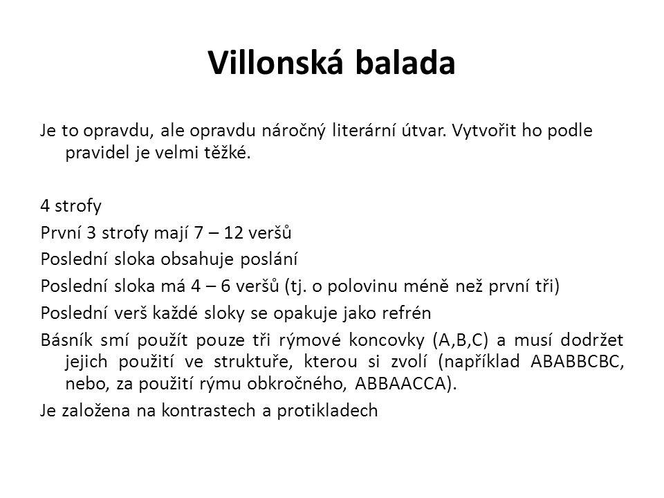 Villonská balada Je to opravdu, ale opravdu náročný literární útvar. Vytvořit ho podle pravidel je velmi těžké. 4 strofy První 3 strofy mají 7 – 12 ve