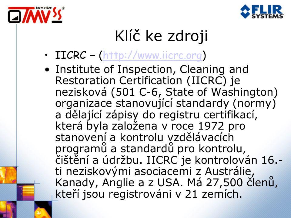 Klíč ke zdroji IICRC – (http://www.iicrc.org)http://www.iicrc.org Institute of Inspection, Cleaning and Restoration Certification (IICRC) je nezisková (501 C-6, State of Washington) organizace stanovující standardy (normy) a dělající zápisy do registru certifikací, která byla založena v roce 1972 pro stanovení a kontrolu vzdělávacích programů a standardů pro kontrolu, čištění a údržbu.