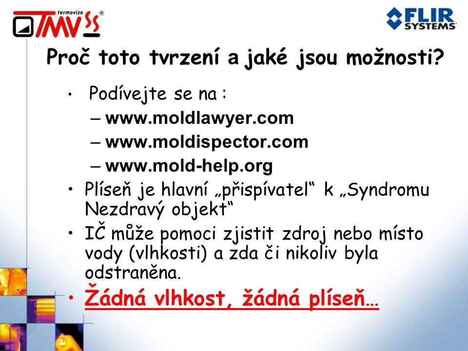 """Proč toto tvrzení a jaké jsou možnosti? Podívejte se na : –www.moldlawyer.com –www.moldispector.com –www.mold-help.org Plíseň je hlavní """"přispívatel"""""""
