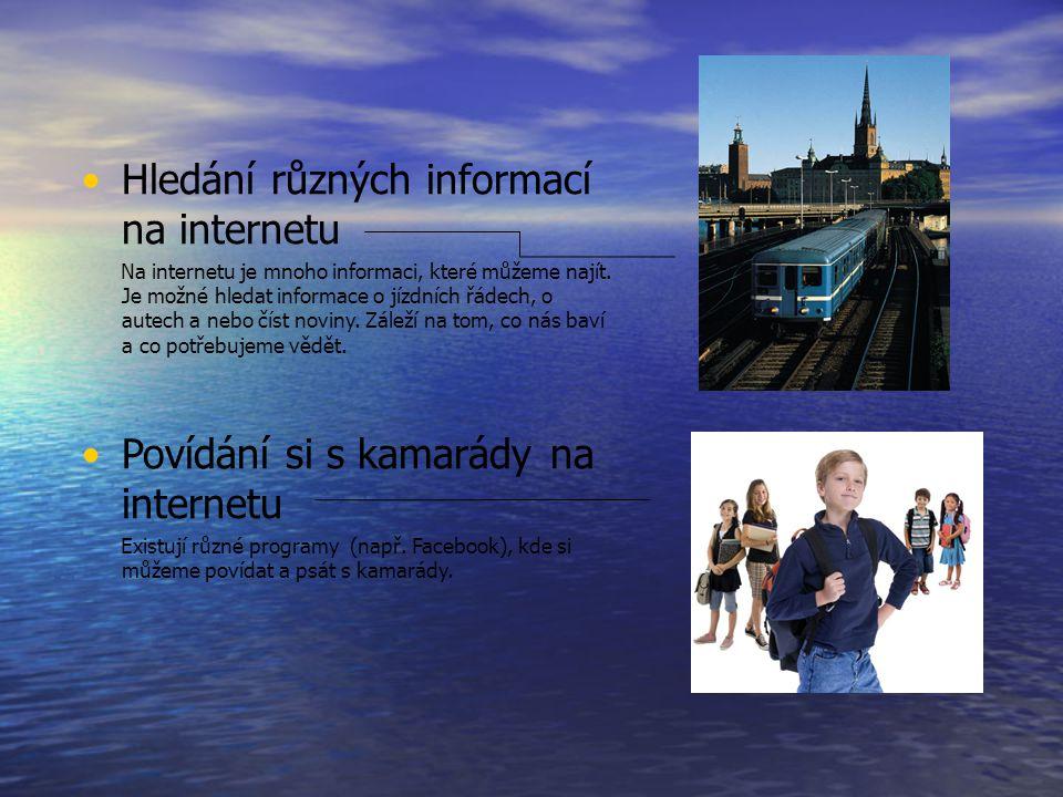 Hledání různých informací na internetu Na internetu je mnoho informaci, které můžeme najít. Je možné hledat informace o jízdních řádech, o autech a ne