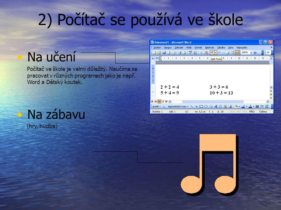 2) Počítač se používá ve škole Na učení Počítač ve škole je velmi důležitý. Naučíme se pracovat v různých programech jako je např. Word a Dětský koute