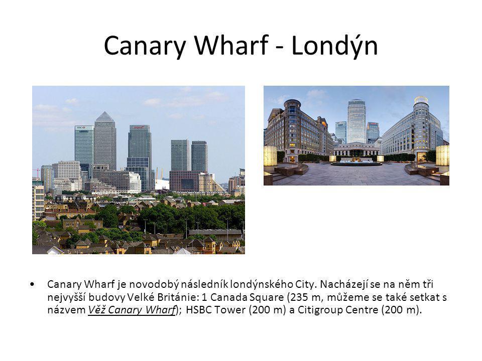 Canary Wharf - Londýn Canary Wharf je novodobý následník londýnského City. Nacházejí se na něm tři nejvyšší budovy Velké Británie: 1 Canada Square (23