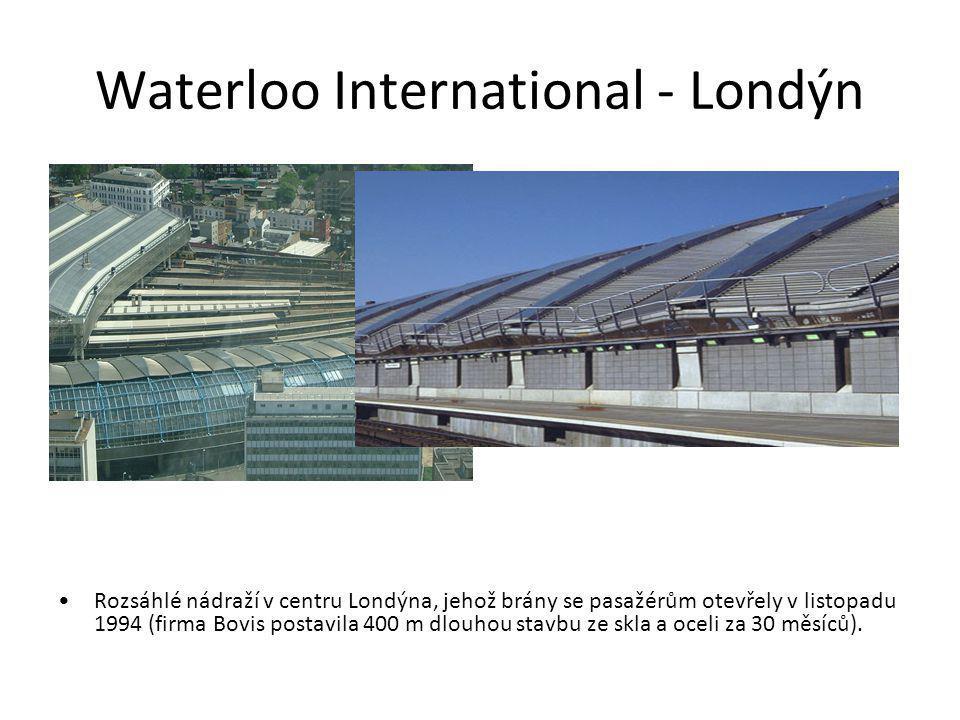 Waterloo International - Londýn Rozsáhlé nádraží v centru Londýna, jehož brány se pasažérům otevřely v listopadu 1994 (firma Bovis postavila 400 m dlo
