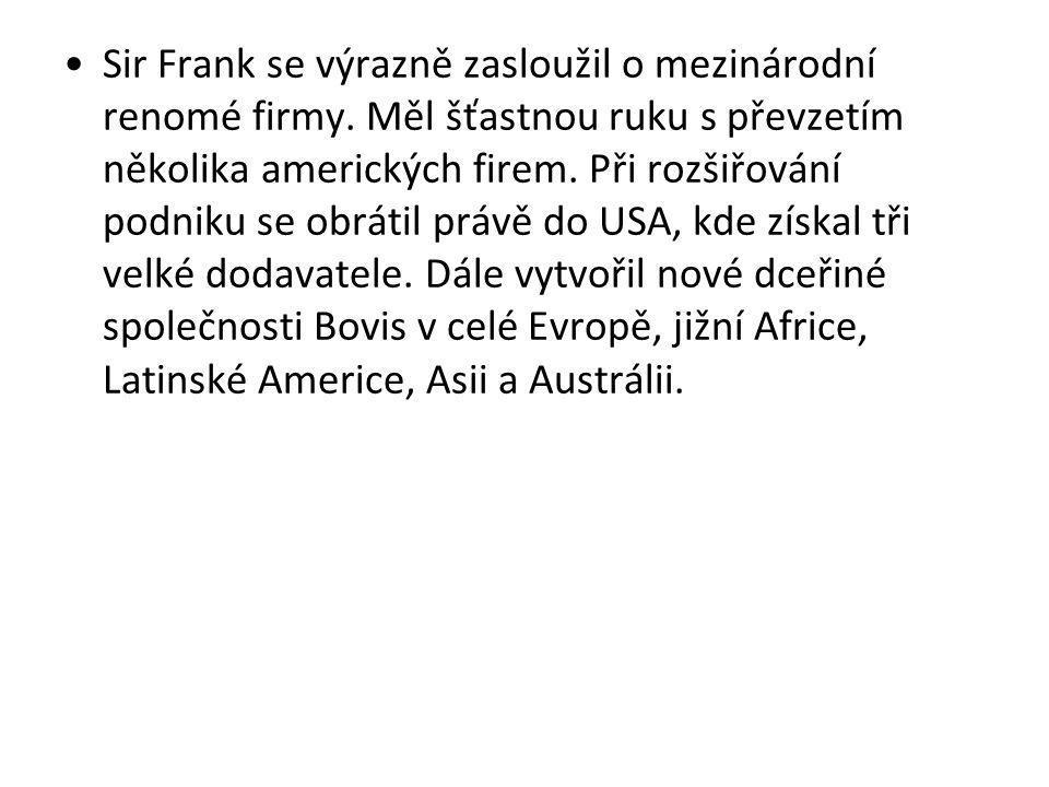 Sir Frank se výrazně zasloužil o mezinárodní renomé firmy. Měl šťastnou ruku s převzetím několika amerických firem. Při rozšiřování podniku se obrátil