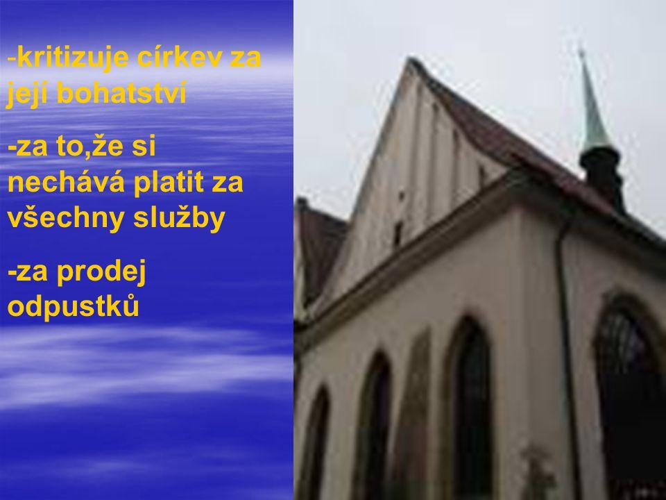 -kritizuje církev za její bohatství -za to,že si nechává platit za všechny služby -za prodej odpustků