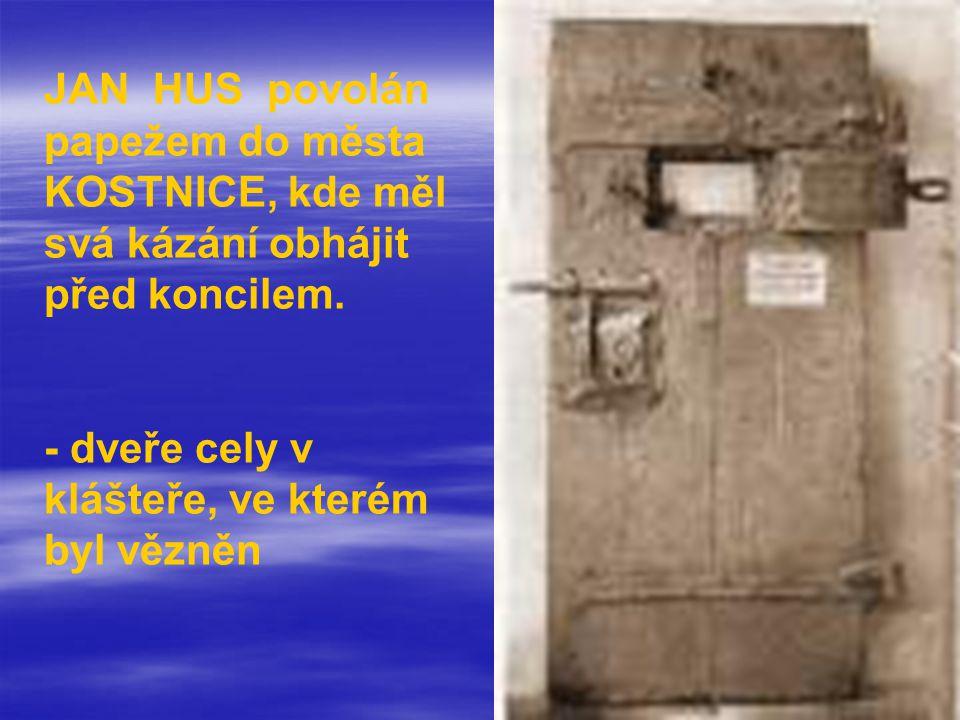 JAN HUS povolán papežem do města KOSTNICE, kde měl svá kázání obhájit před koncilem. - dveře cely v klášteře, ve kterém byl vězněn