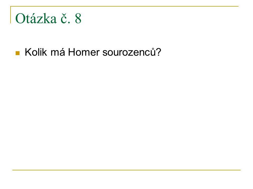 Otázka č. 8 Kolik má Homer sourozenců