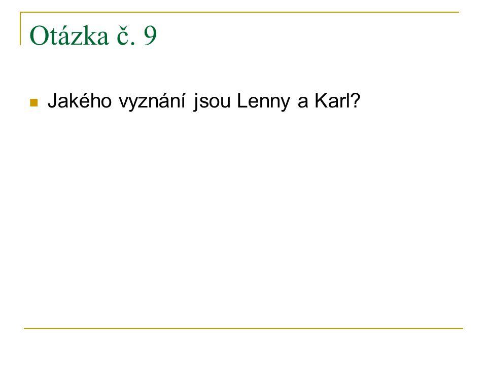 Otázka č. 9 Jakého vyznání jsou Lenny a Karl?