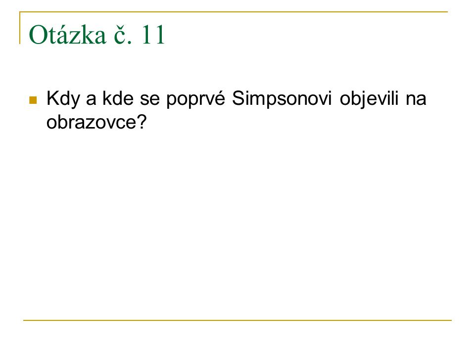 Otázka č. 11 Kdy a kde se poprvé Simpsonovi objevili na obrazovce?