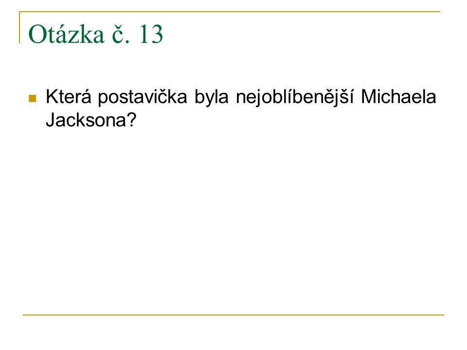 Otázka č. 13 Která postavička byla nejoblíbenější Michaela Jacksona?