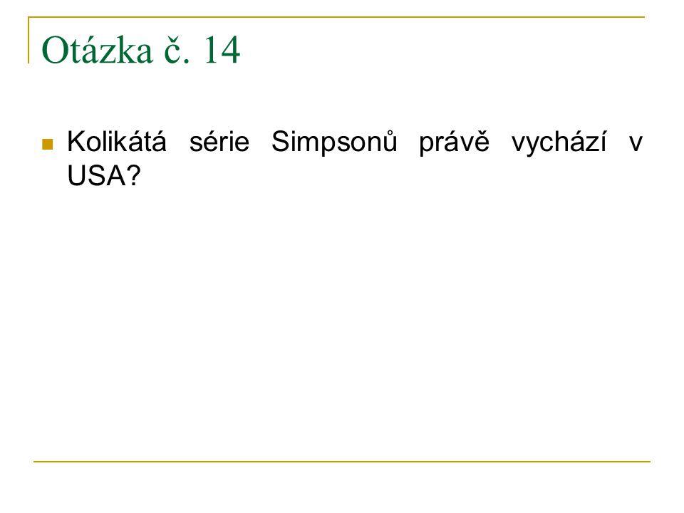 Otázka č. 14 Kolikátá série Simpsonů právě vychází v USA?