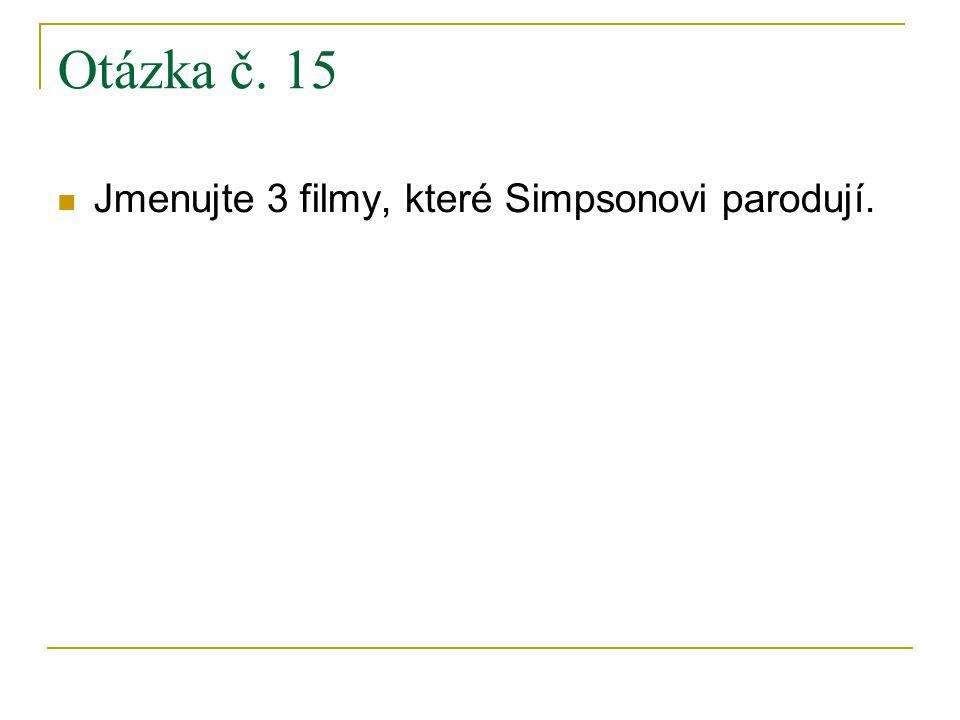 Otázka č. 15 Jmenujte 3 filmy, které Simpsonovi parodují.