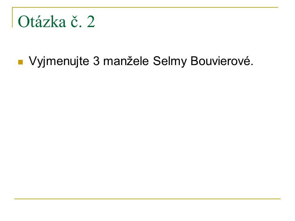 Otázka č. 2 Vyjmenujte 3 manžele Selmy Bouvierové.
