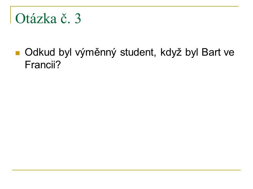 Otázka č. 3 Odkud byl výměnný student, když byl Bart ve Francii