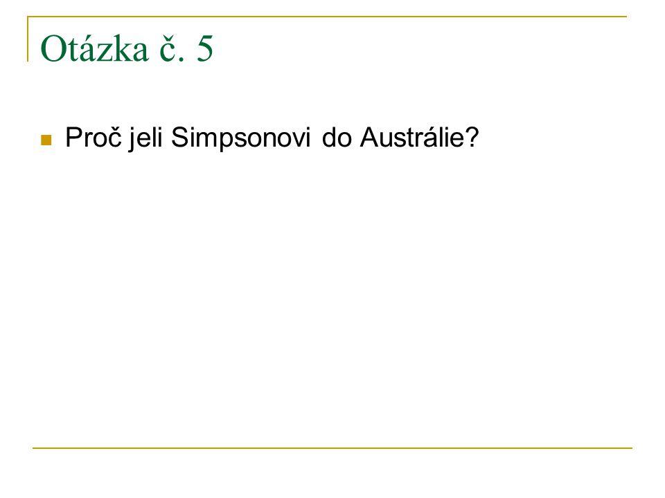 Otázka č. 5 Proč jeli Simpsonovi do Austrálie