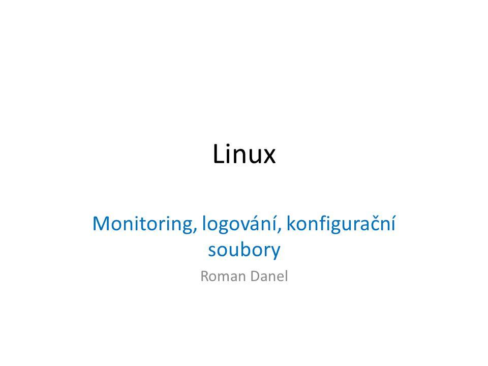 Monitoring - jádro /proc/cpuinfo - informace o procesoru /proc/meminfo - zaplnění paměti /proc/mounts - připojené souborové systémy /proc/partitions - zjištěné oddíly pevných disků /proc/pci - PCI zařízení /proc/swaps - odkládací oddíl(y) /proc/version - verze jádra (dostupné také příkazem uname -a)