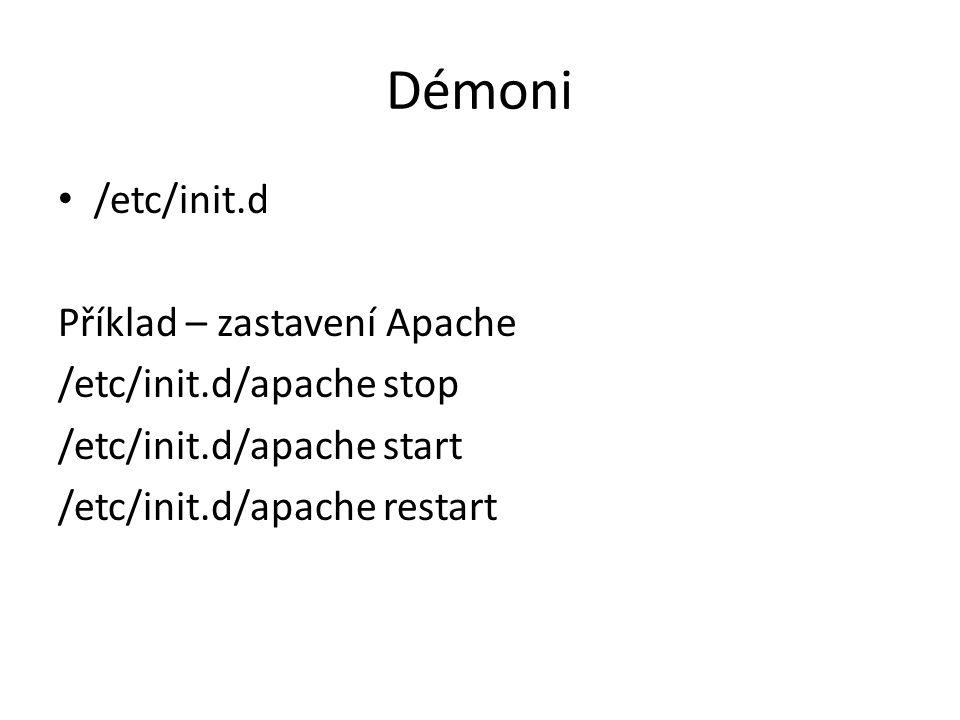 Démoni /etc/init.d Příklad – zastavení Apache /etc/init.d/apache stop /etc/init.d/apache start /etc/init.d/apache restart
