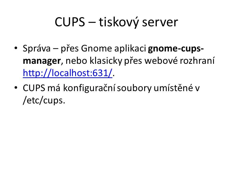 Správa – přes Gnome aplikaci gnome-cups- manager, nebo klasicky přes webové rozhraní http://localhost:631/.