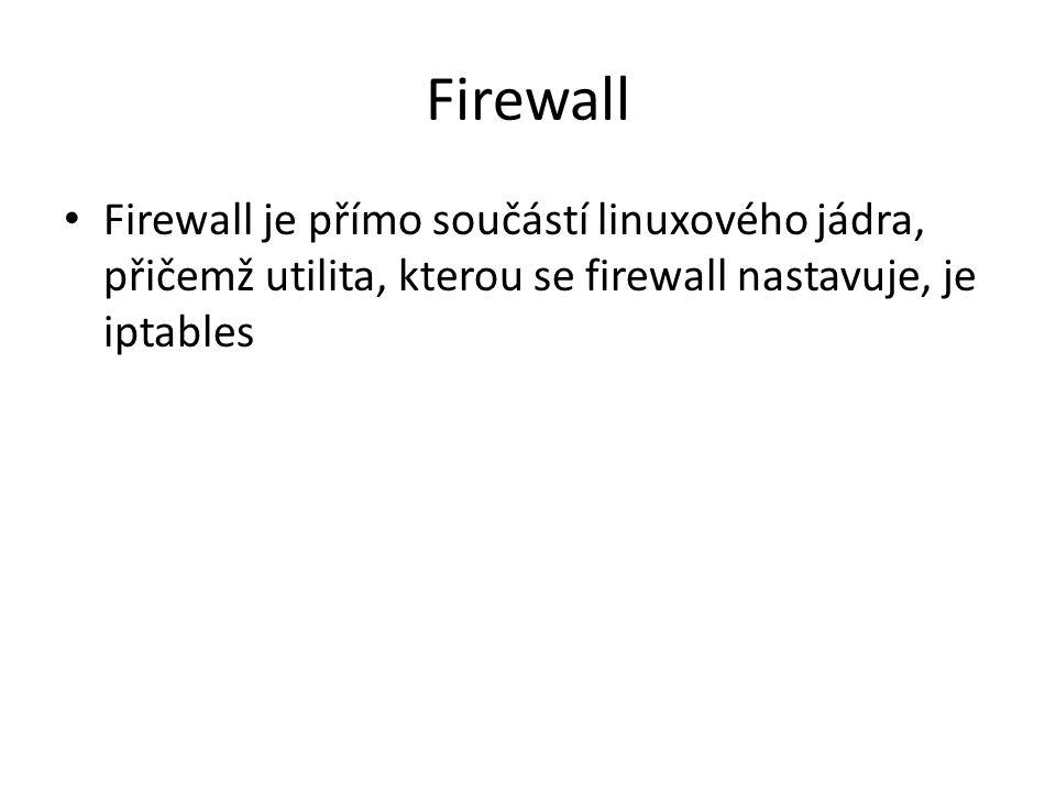 Firewall Firewall je přímo součástí linuxového jádra, přičemž utilita, kterou se firewall nastavuje, je iptables