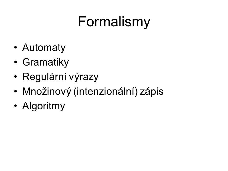Formalismy Automaty Gramatiky Regulární výrazy Množinový (intenzionální) zápis Algoritmy