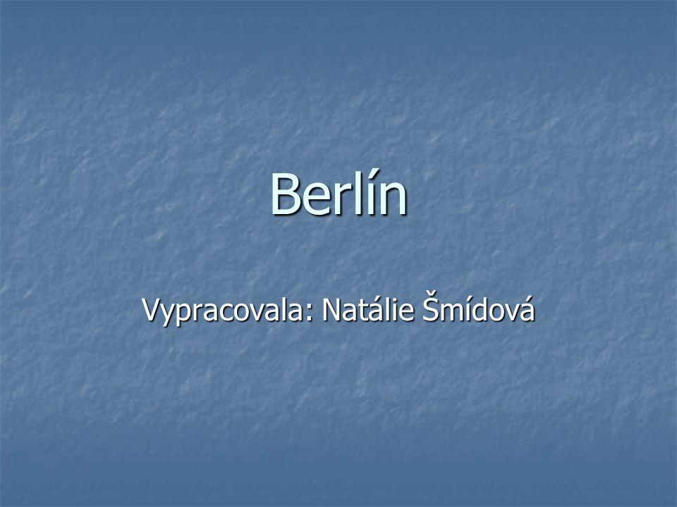 Berlín Vypracovala: Natálie Šmídová