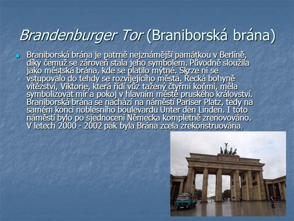 Brandenburger Tor (Braniborská brána) Braniborská brána je patrně nejznámější památkou v Berlíně, díky čemuž se zároveň stala jeho symbolem. Původně s