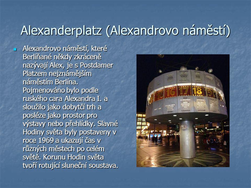 Alexanderplatz (Alexandrovo náměstí) Alexandrovo náměstí, které Berlíňané někdy zkráceně nazývají Alex, je s Postdamer Platzem nejznámějším náměstím Berlína.