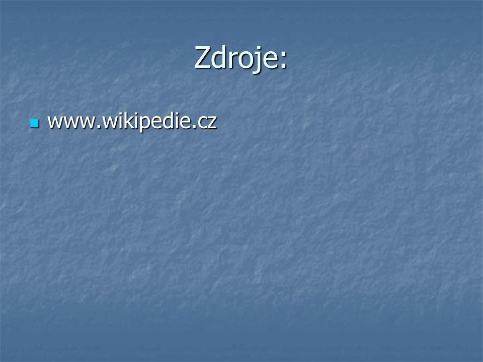 Zdroje: www.wikipedie.cz www.wikipedie.cz