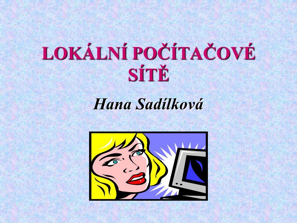 LOKÁLNÍ POČÍTAČOVÉ SÍTĚ Hana Sadílková