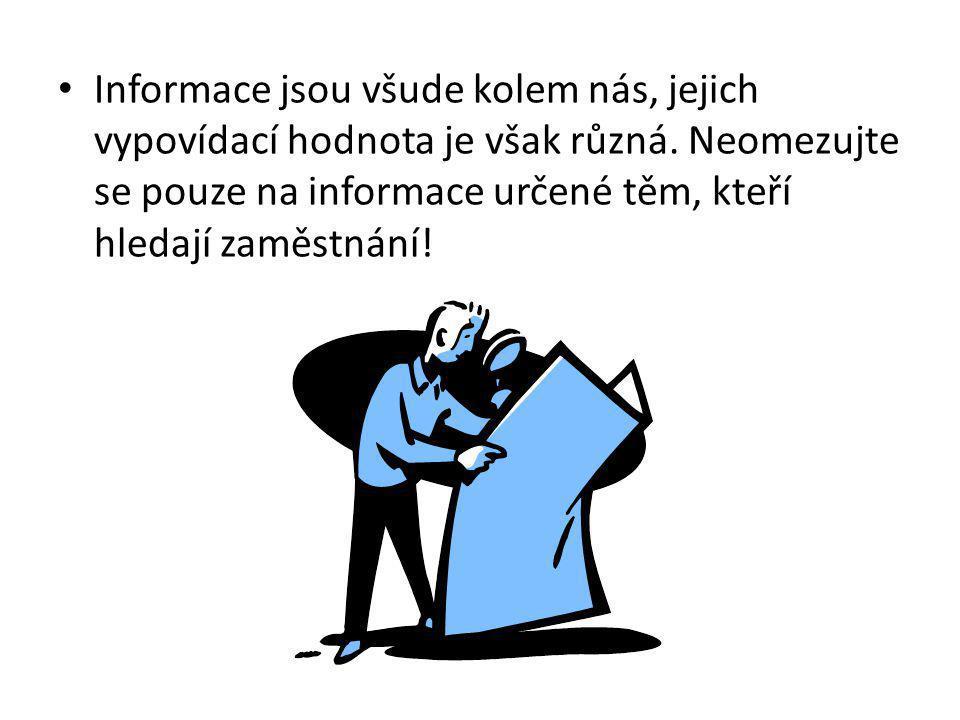 Informace jsou všude kolem nás, jejich vypovídací hodnota je však různá. Neomezujte se pouze na informace určené těm, kteří hledají zaměstnání!