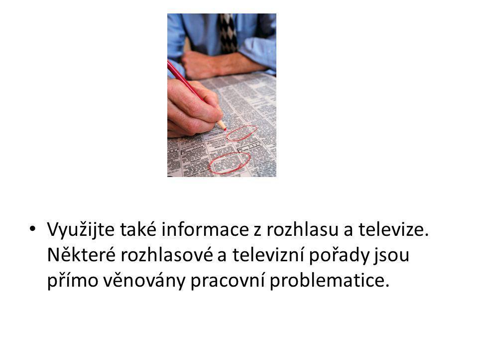 Využijte také informace z rozhlasu a televize. Některé rozhlasové a televizní pořady jsou přímo věnovány pracovní problematice.