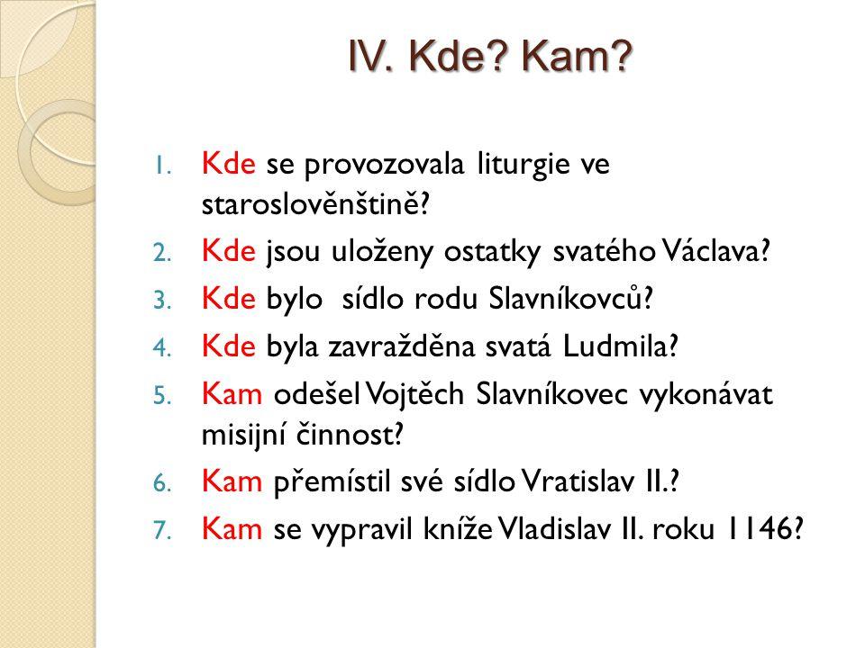 IV.Kde. Kam. 1. Kde se provozovala liturgie ve staroslověnštině.