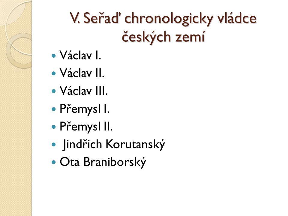 V.Seřaď chronologicky vládce českých zemí Václav I.