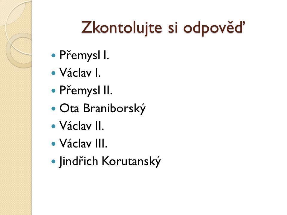 Zkontolujte si odpověď Přemysl I.Václav I. Přemysl II.