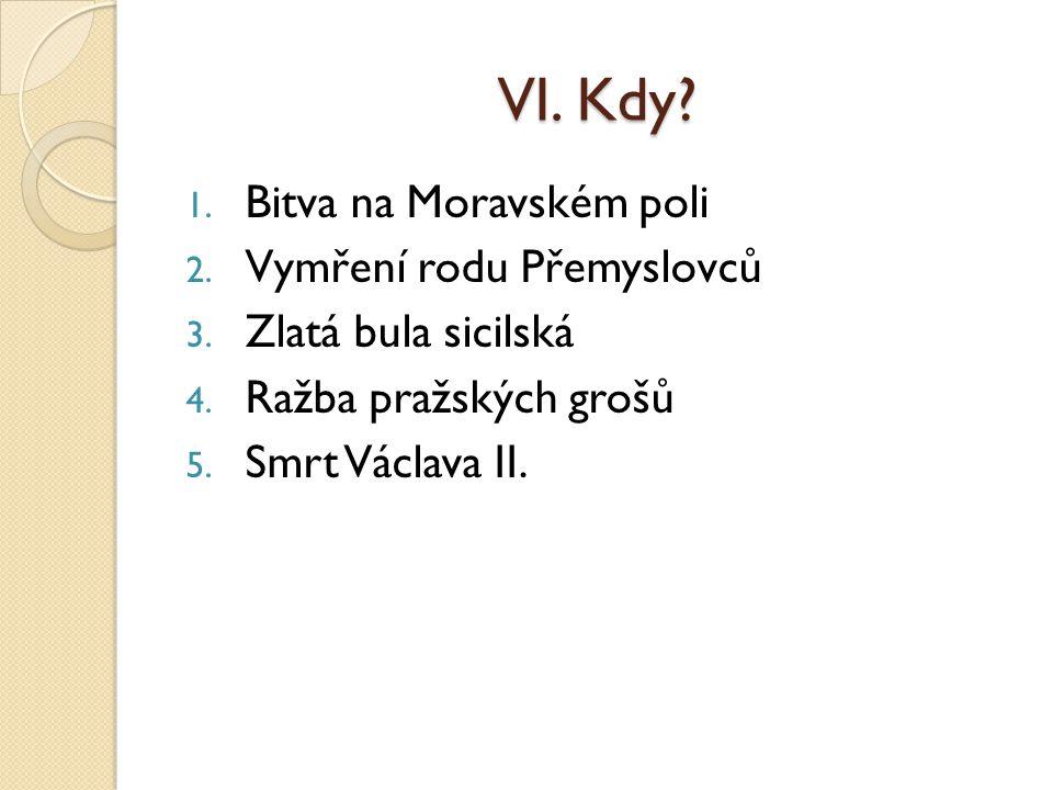 VI.Kdy. 1. Bitva na Moravském poli 2. Vymření rodu Přemyslovců 3.