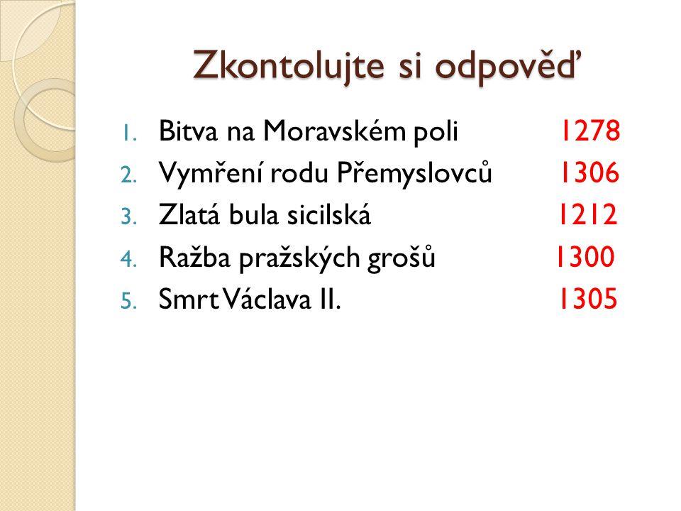 Zkontolujte si odpověď 1.Bitva na Moravském poli 1278 2.