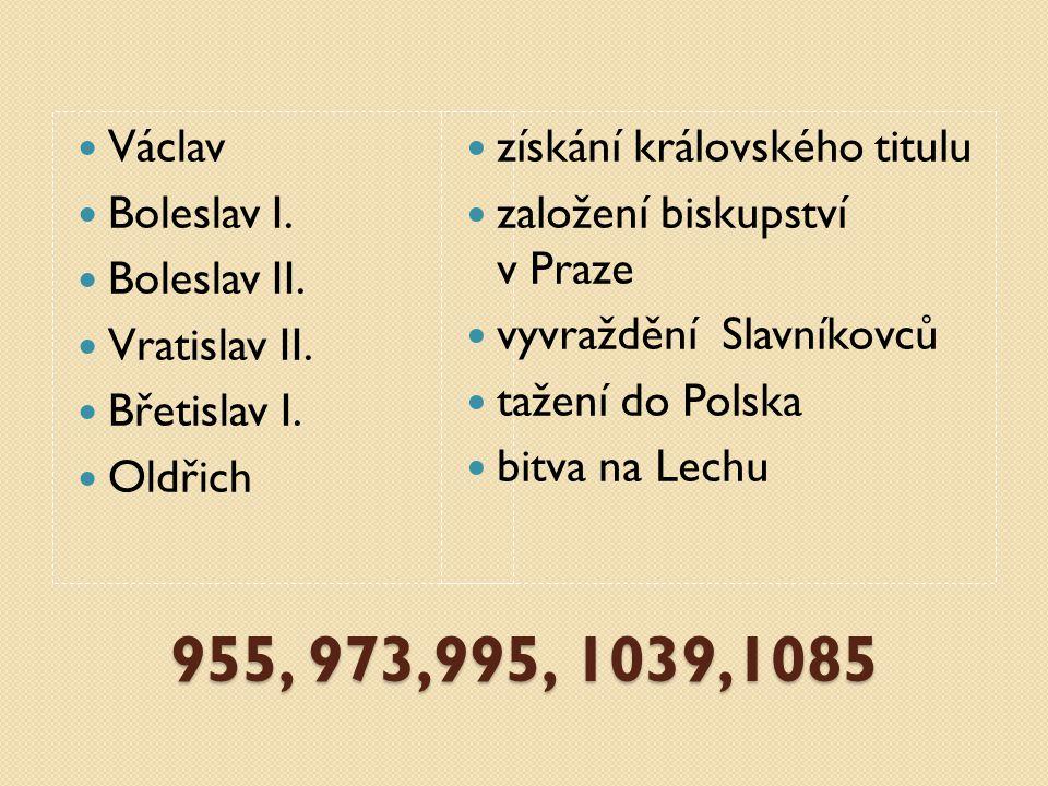 955, 973,995, 1039,1085 Václav Boleslav I.Boleslav II.