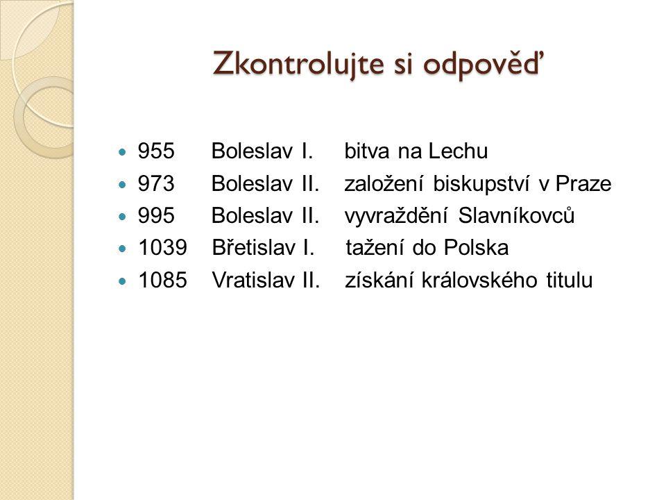 Zkontrolujte si odpověď 955 Boleslav I.bitva na Lechu 973 Boleslav II.